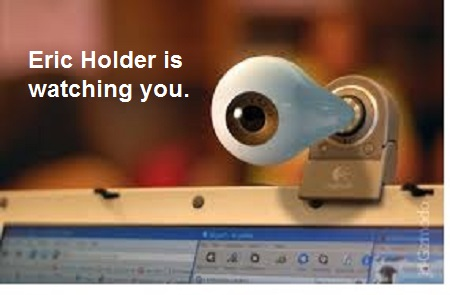 Eric holder is watchin you