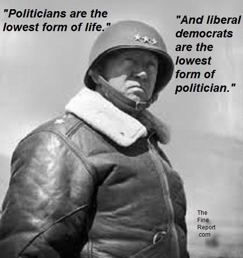 """THE FINE REPORT - Gen. George S. Patton: """"Politicians are the ..."""